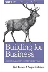 Building Products For The Enterprise - Reeves, Blair/ Gaines, Benjamin - ISBN: 9781492024781