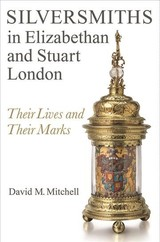 Silversmiths In Elizabethan And Stuart London - Mitchell, David M. - ISBN: 9781783272389