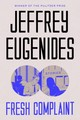 Fresh Complaint - Eugenides, Jeffrey - ISBN: 9780374903077
