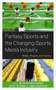 Fantasy Sports And The Changing Sports Media Industry - Bowman, Nicholas David (EDT)/ Spinda, John S. W. (EDT)/ Sanderson, Jimmy (EDT)/ Anderson, Shaun (CON)/ Baerg, Andrew (CON) - ISBN: 9781498504904