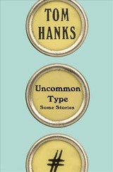 Uncommon Type - Hanks, Tom/ Twomey, Kevin (PHT) - ISBN: 9781101946152