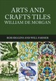 Arts And Crafts Tiles: William De Morgan - Higgins, Rob; Farmer, Will - ISBN: 9781445672106