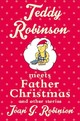 Teddy Robinson Meets Father Christmas And Other Stories - Robinson, Joan G. - ISBN: 9781509806133