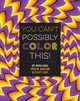 You Can't Possibly Color This! - Sarcone, Gianni - ISBN: 9781633223516
