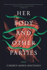 Her Body And Other Parties - Machado, Carmen Maria - ISBN: 9781555977887