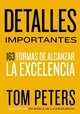 Detalles Importantes / The Little Big Things - Peters, Tom - ISBN: 9780718089559