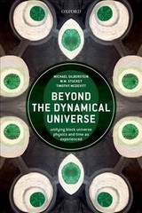 Beyond The Dynamical Universe - Silberstein, Michael (professor, Department Of Philosophy, Elizabethtown College, Usa); Stuckey, W.m. (professor Of Physics, Elizabethtown College, Usa); Mcdevitt, Timothy (professor Of Mathematics, Elizabethtown College, Usa) - ISBN: 9780198807087