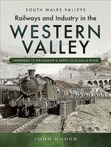 Railways And Industry In The Western Valley - Hodge, John - ISBN: 9781473838086