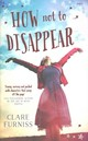 How Not To Disappear - Furniss, Clare - ISBN: 9781471120305