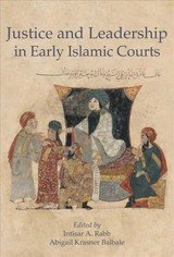 Justice And Leadership In Early Islamic Courts - Rabb, Intisar A. - ISBN: 9780674984219
