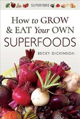 How To Grow & Eat Your Own Superfoods - Dickinson, Becky - ISBN: 9781526714336