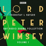 Lord Peter Wimsey: Bbc Radio Drama Collection Volume 1 - Sayers, Dorothy L - ISBN: 9781785298738