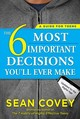 6 Most Important Decisions You'll Ever Make - Covey, Sean - ISBN: 9781501157134