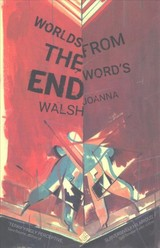 Worlds From The Word's End - Walsh, Joanna - ISBN: 9781911508106