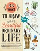 50 Ways To Draw Your Beautiful, Ordinary Life - Flow Magazine - ISBN: 9781523501151