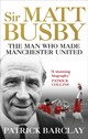 Sir Matt Busby: The Definitive Biography - Barclay, Patrick - ISBN: 9781785032080