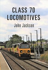 Class 70 Locomotives - Jackson, John - ISBN: 9781445672724