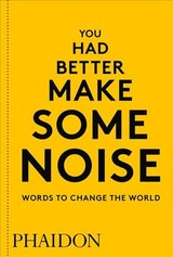 You Had Better Make Some Noise: Words To Change The World - Phaidon Editors - ISBN: 9780714876733