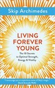 Living Forever Young - Archimedes, Skip - ISBN: 9781786781369