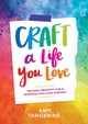 Craft A Life You Love - Tangerine, Amy - ISBN: 9781419730061