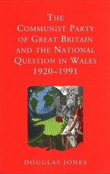 Communist Party Of Great Britain And The National Question In Wales, 1920-1991 - Jones, Douglas - ISBN: 9781786831309
