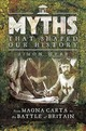 Myths That Shaped Our History - Webb, Simon - ISBN: 9781473895935