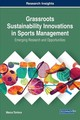 Grassroots Sustainability Innovations In Sports Management: Emerging Research And Opportunities - Tortora, Marco - ISBN: 9781522535003