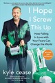 I Hope I Screw This Up - Cease, Kyle (kyle Cease) - ISBN: 9781501152108