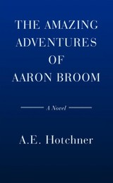 The Amazing Adventures Of Aaron Broom - Hotchner, A. E. - ISBN: 9780385543583