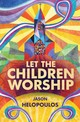 Let The Children Worship - Helopoulos, Jason - ISBN: 9781781919095