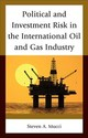 Political And Investment Risk In The International Oil And Gas Industry - Mucci, Steven A. - ISBN: 9781498546126