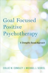 Goal Focused Positive Psychotherapy - Scheel, Michael J. (professor And Program Director Of Training, Department Of Educational Psychology, Counseling Psychology Program, University Of Nebraska); Conoley, Collie Wyatt (professor Of Counseling, Clinical And School Psychology, University Of California, Santa Barbara) - ISBN: 9780190681722