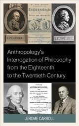 Anthropology's Interrogation Of Philosophy From The Eighteenth To The Twentieth Century - Carroll, Jerome Fanning - ISBN: 9781498558006