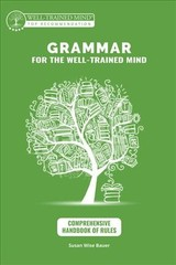 Grammar For The Well-trained Mind: Comprehensive Hanbook Of Rules - A Complete Course - Bauer, Susan Wise; Woodard, Aaron - ISBN: 9781945841125