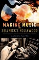 Making Music In Selznick's Hollywood - Platte, Nathan (assistant Professor Of Music, University Of Iowa) - ISBN: 9780199371112