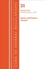 Code Of Federal Regulations, Title 31 Money And Finance 0-199, Revised As Of July 1, 2017 - Office Of The Federal Register (u.s.) - ISBN: 9781630058616