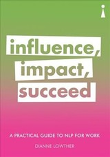 Influence Impact Succeed - Lowther, Dianne - ISBN: 9781785783265