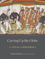 Carving Up The Globe - Ruthven, Malise (EDT)/ Avenell, Andrew (CON)/ Bewicke, Henry (CON)/ Chapman, Caroline (CON)/ Wyse, Elizabeth (CON) - ISBN: 9780674976245