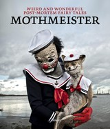 Weird and Wonderful Post-Mortem Fairy Tales - Mothmeister - ISBN: 9789401451444