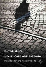 Healthcare And Big Data - Ebeling, Mary F.E. - ISBN: 9781137502209