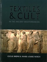 Textiles And Cult In The Ancient Mediterranean - Brons, Cecilie (EDT)/ Nosch, Marie-louise (EDT) - ISBN: 9781785706721