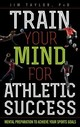 Train Your Mind For Athletic Success - Taylor, Phd, Jim - ISBN: 9781442277083
