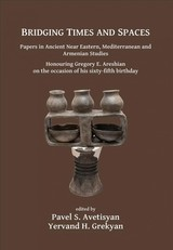 Bridging Times And Spaces: Papers In Ancient Near Eastern, Mediterranean And Armenian Studies - Avetisyan, Pavel S. (EDT)/ Grekyan, Yervand H. (EDT) - ISBN: 9781784916992