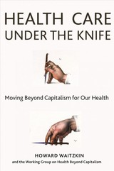 Health Care Under The Knife - Waitzkin, Professor Howard - ISBN: 9781583676745