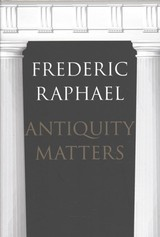 Antiquity Matters - Raphael, Frederic - ISBN: 9780300215373
