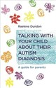 Talking With Your Child About Their Autism Diagnosis - Dundon, Raelene - ISBN: 9781785922770