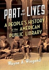 Part Of Our Lives - Wiegand, Wayne A. (f. William Summers Professor Emeritus, School Of Library And Information Studies, Florida State University) - ISBN: 9780190660291