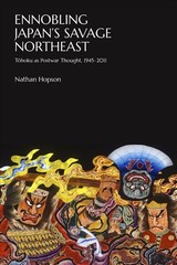 Ennobling Japan's Savage Northeast - Hopson, Nathan - ISBN: 9780674977006