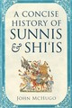 Concise History Of Sunnis And Shi'is - Mchugo, John - ISBN: 9781626165861