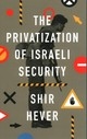 The Privatisation Of Israeli Security - Hever, Shir - ISBN: 9780745337197
